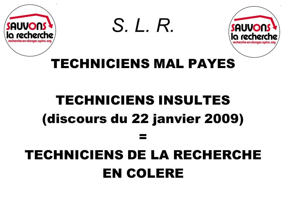 TECHNICIENS MAL PAYES TECHNICIENS INSULTES (discours du 22 janvier 2009) = TECHNICIENS DE LA RECHERCHE EN COLERE S. L. R.