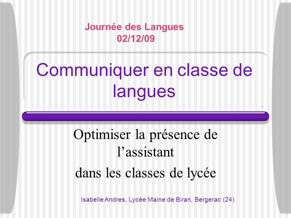 Communiquer en classe de langues Optimiser la présence de lassistant dans les classes de lycée Isabelle Andres, Lycée Maine de Biran, Bergerac (24) Jo