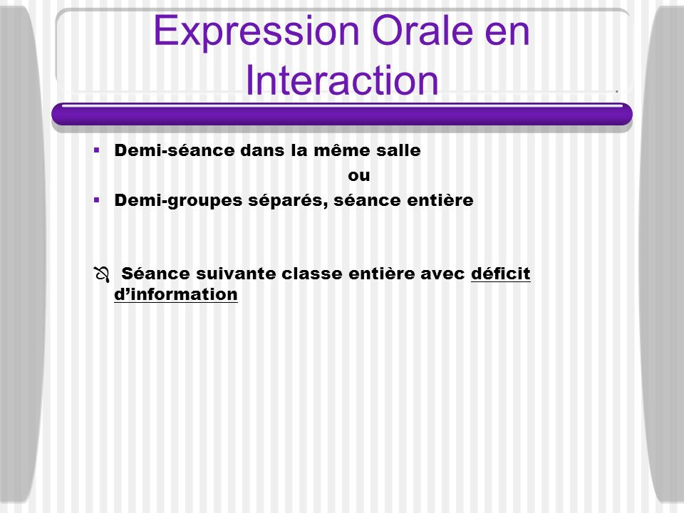 Expression Orale en Interaction Demi-séance dans la même salle ou Demi-groupes séparés, séance entière Séance suivante classe entière avec déficit din