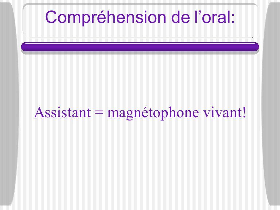 Compréhension de loral: Assistant = magnétophone vivant!