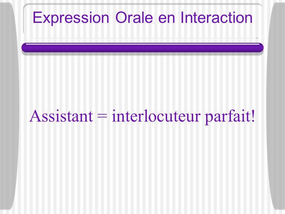 Expression Orale en Interaction Assistant = interlocuteur parfait!