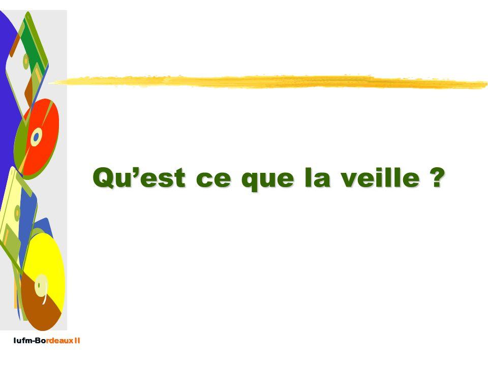 Iufm-Bordeaux II Quest ce que la veille ?
