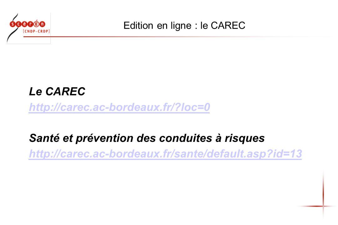 Edition en ligne : le CAREC Le CAREC http://carec.ac-bordeaux.fr/?loc=0 Santé et prévention des conduites à risques http://carec.ac-bordeaux.fr/sante/default.asp?id=13