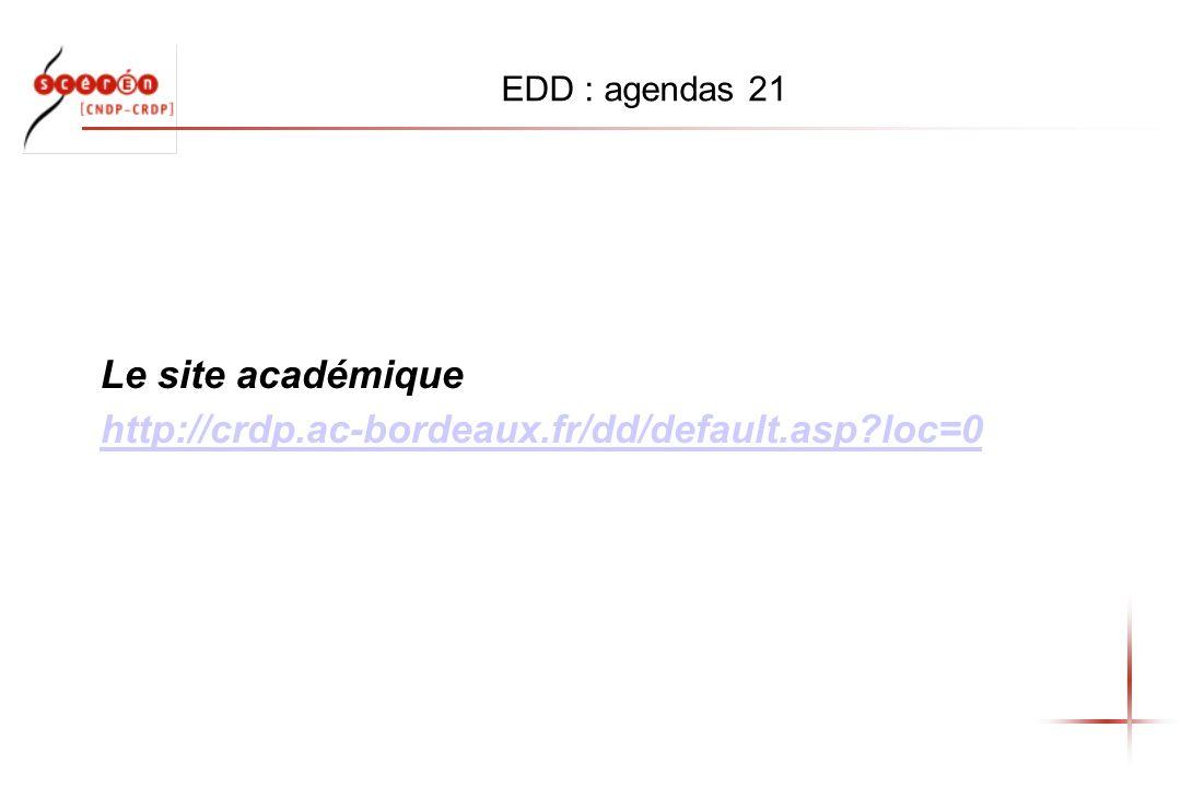EDD : agendas 21 Le site académique http://crdp.ac-bordeaux.fr/dd/default.asp?loc=0
