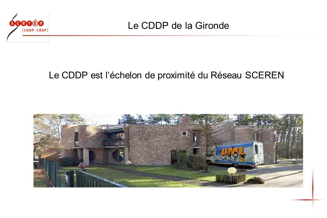 Le CDDP de la Gironde Le CDDP est léchelon de proximité du Réseau SCEREN