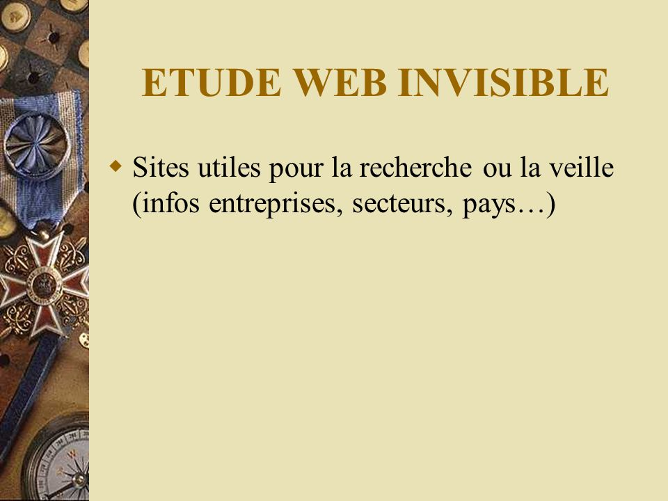 ETUDE WEB INVISIBLE Sites utiles pour la recherche ou la veille (infos entreprises, secteurs, pays…)