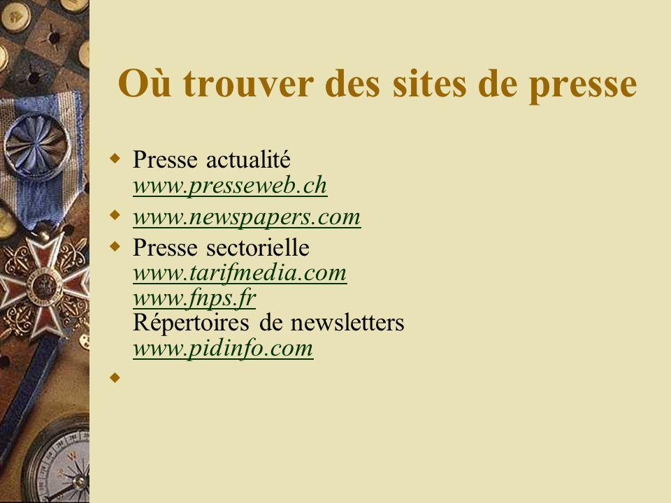 Où trouver des sites de presse Presse actualité www.presseweb.ch www.presseweb.ch www.newspapers.com Presse sectorielle www.tarifmedia.com www.fnps.fr Répertoires de newsletters www.pidinfo.com www.tarifmedia.com www.fnps.fr www.pidinfo.com