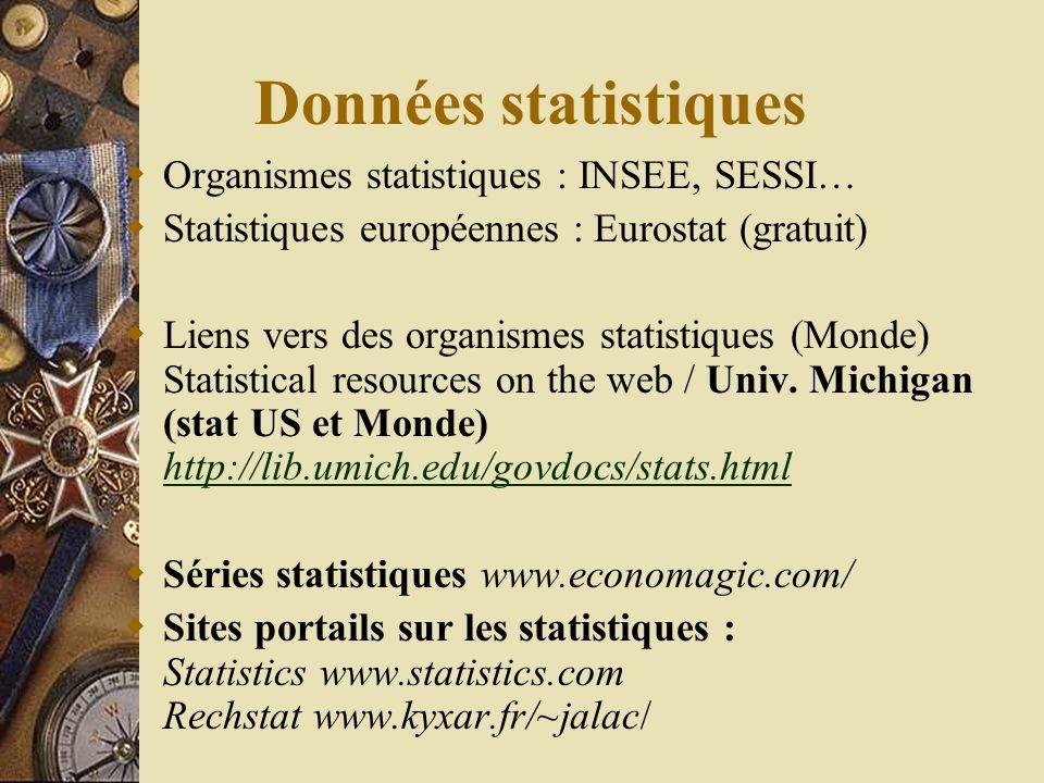 Données statistiques Organismes statistiques : INSEE, SESSI… Statistiques européennes : Eurostat (gratuit) Liens vers des organismes statistiques (Monde) Statistical resources on the web / Univ.
