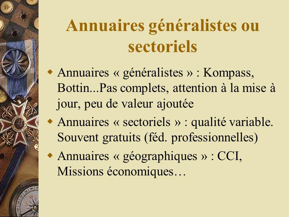 Annuaires généralistes ou sectoriels Annuaires « généralistes » : Kompass, Bottin...Pas complets, attention à la mise à jour, peu de valeur ajoutée Annuaires « sectoriels » : qualité variable.