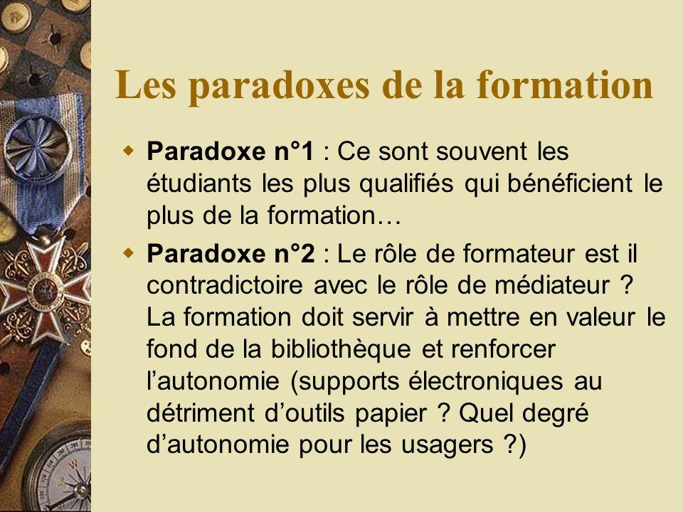 Les paradoxes de la formation Paradoxe n°1 : Ce sont souvent les étudiants les plus qualifiés qui bénéficient le plus de la formation… Paradoxe n°2 : Le rôle de formateur est il contradictoire avec le rôle de médiateur .