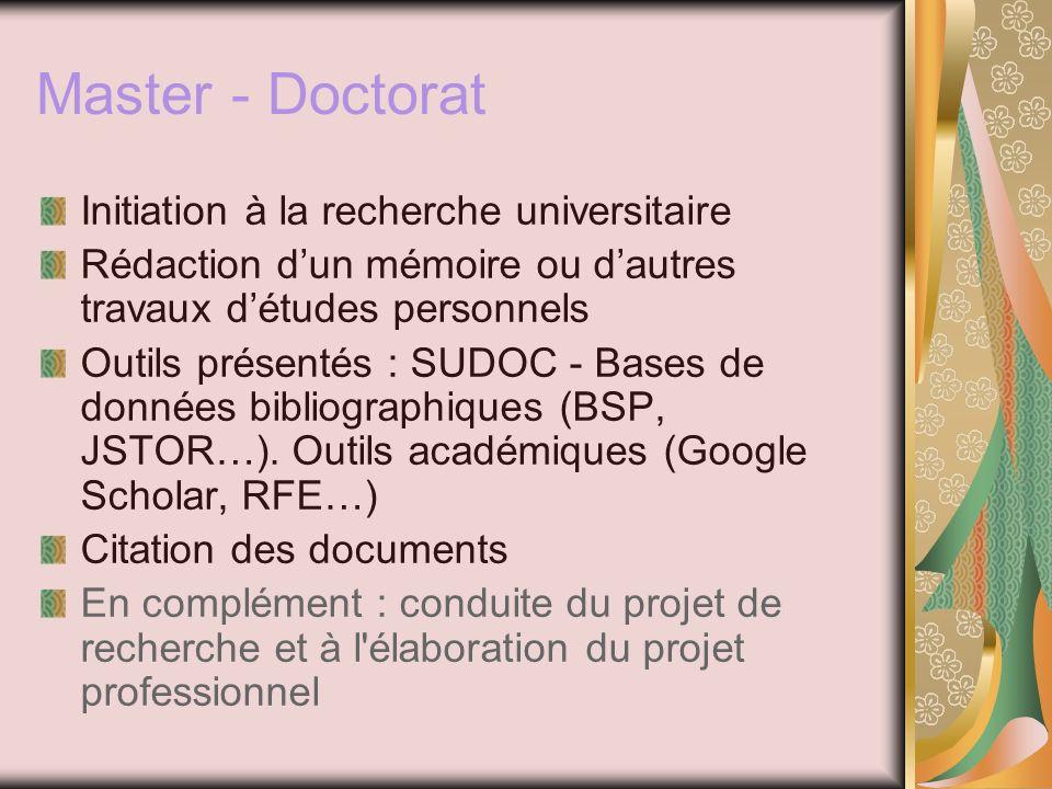 Master - Doctorat Initiation à la recherche universitaire Rédaction dun mémoire ou dautres travaux détudes personnels Outils présentés : SUDOC - Bases de données bibliographiques (BSP, JSTOR…).