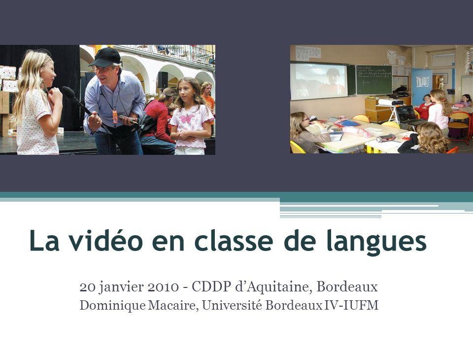 La vidéo en classe de langues 20 janvier 2010 - CDDP dAquitaine, Bordeaux Dominique Macaire, Université Bordeaux IV-IUFM