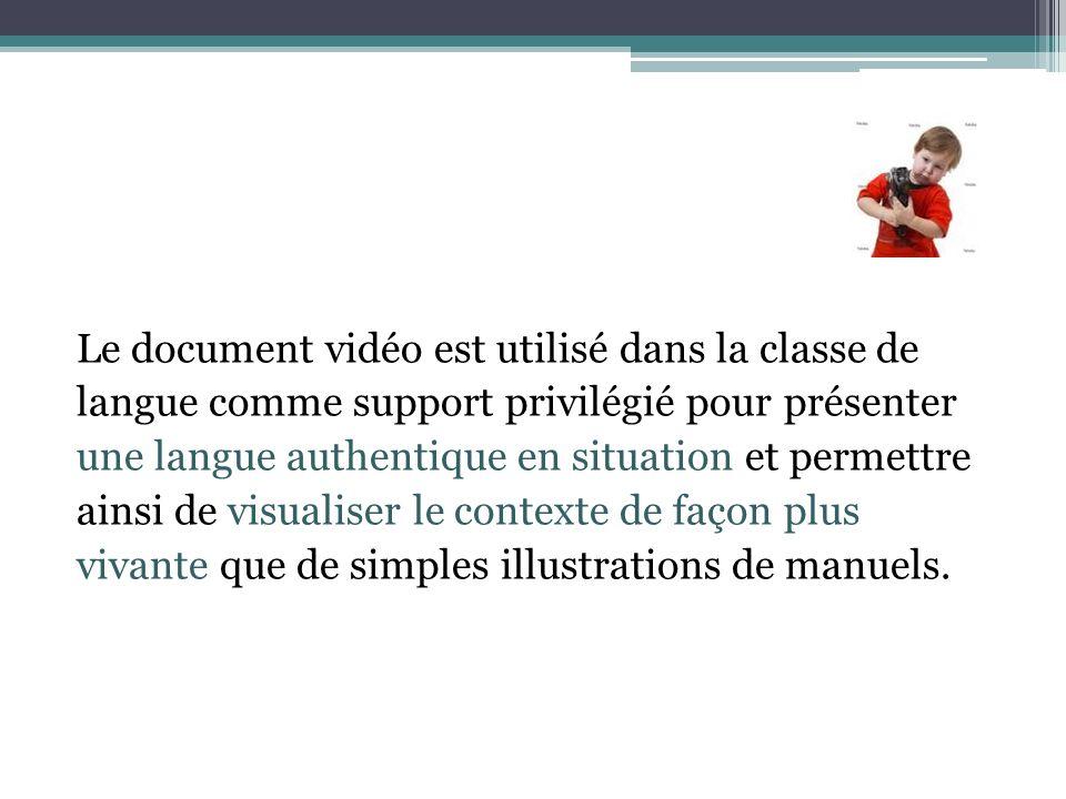 Le document vidéo est utilisé dans la classe de langue comme support privilégié pour présenter une langue authentique en situation et permettre ainsi