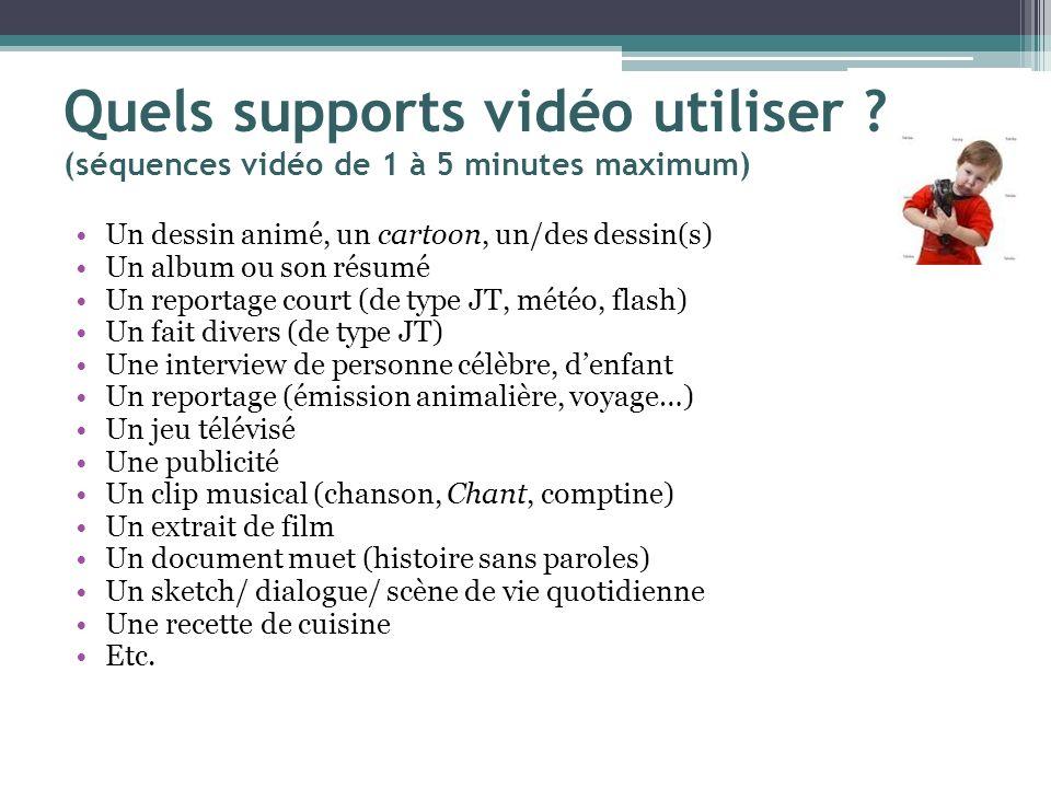 Quels supports vidéo utiliser ? (séquences vidéo de 1 à 5 minutes maximum) Un dessin animé, un cartoon, un/des dessin(s) Un album ou son résumé Un rep