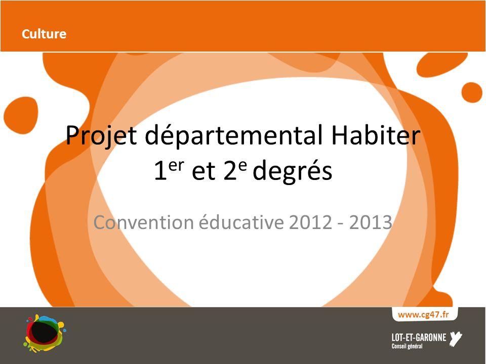 Projet départemental Habiter 1 er et 2 e degrés Convention éducative 2012 - 2013 Culture www.cg47.fr