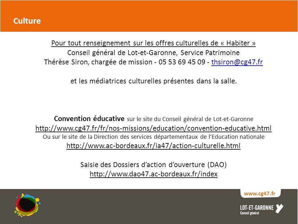 Culture www.cg47.fr Pour tout renseignement sur les offres culturelles de « Habiter » Conseil général de Lot-et-Garonne, Service Patrimoine Thérèse Siron, chargée de mission - 05 53 69 45 09 - thsiron@cg47.frthsiron@cg47.fr et les médiatrices culturelles présentes dans la salle.