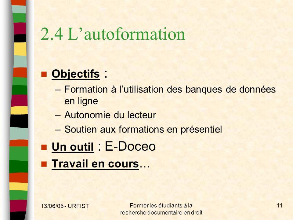 13/06/05 - URFIST Former les étudiants à la recherche documentaire en droit 11 2.4 Lautoformation Objectifs : –Formation à lutilisation des banques de