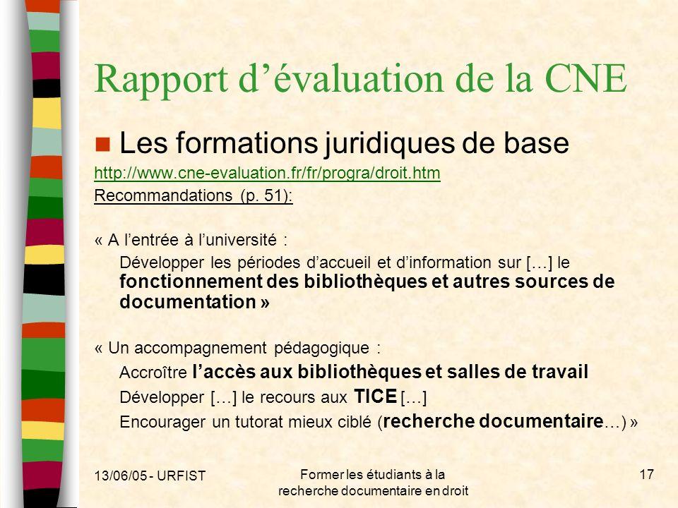 13/06/05 - URFIST Former les étudiants à la recherche documentaire en droit 17 Rapport dévaluation de la CNE Les formations juridiques de base http://