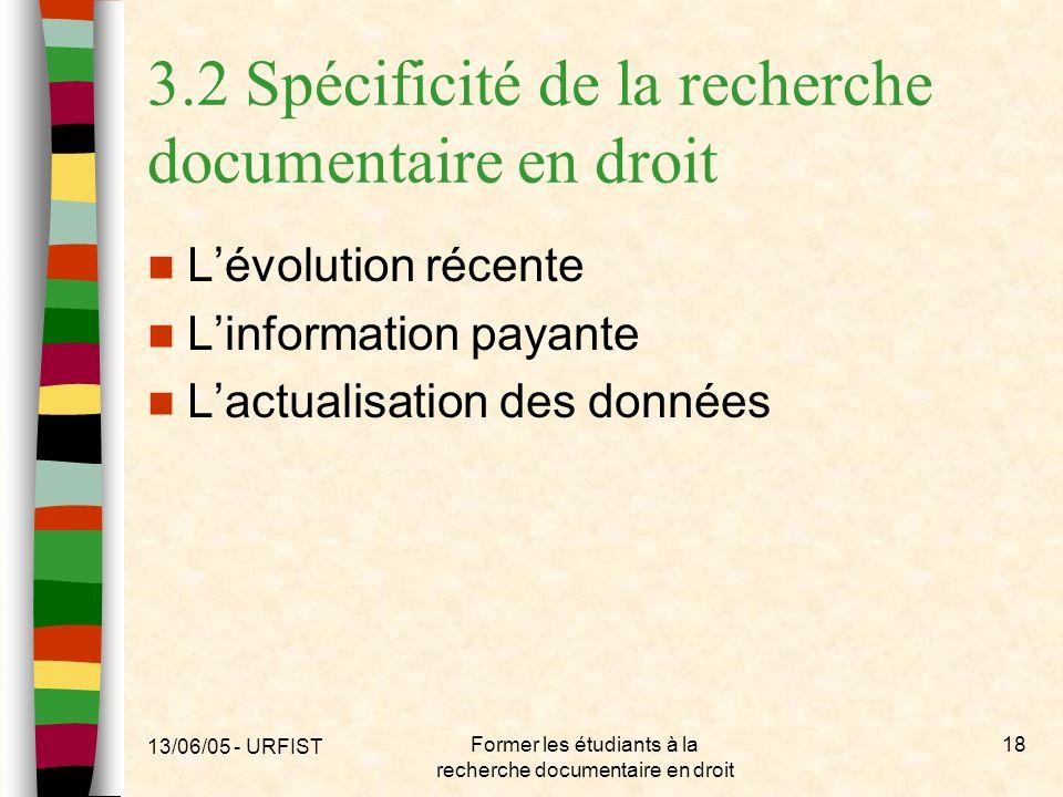 13/06/05 - URFIST Former les étudiants à la recherche documentaire en droit 18 3.2 Spécificité de la recherche documentaire en droit Lévolution récent