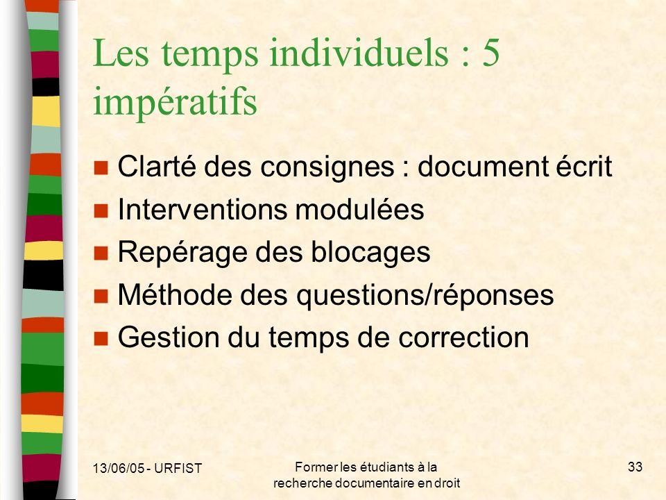 13/06/05 - URFIST Former les étudiants à la recherche documentaire en droit 33 Les temps individuels : 5 impératifs Clarté des consignes : document éc