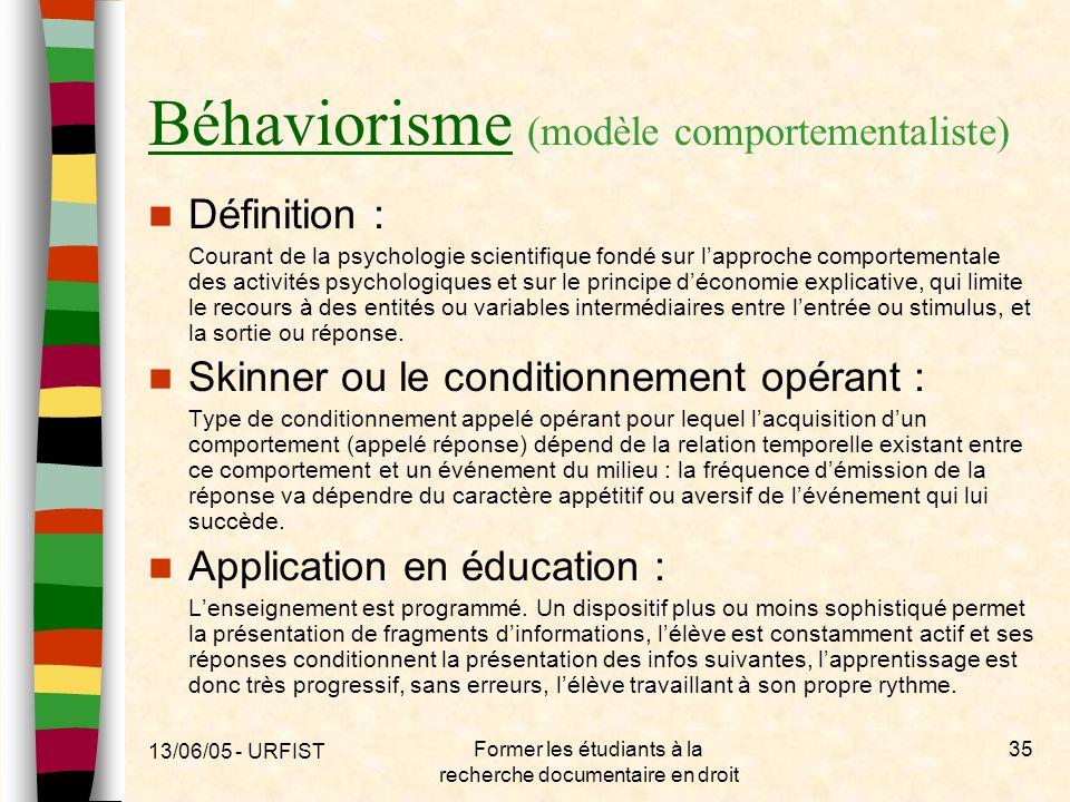 13/06/05 - URFIST Former les étudiants à la recherche documentaire en droit 35 BéhaviorismeBéhaviorisme (modèle comportementaliste) Définition : Coura