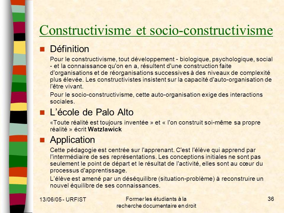 13/06/05 - URFIST Former les étudiants à la recherche documentaire en droit 36 Constructivisme et socio-constructivisme Définition Pour le constructiv