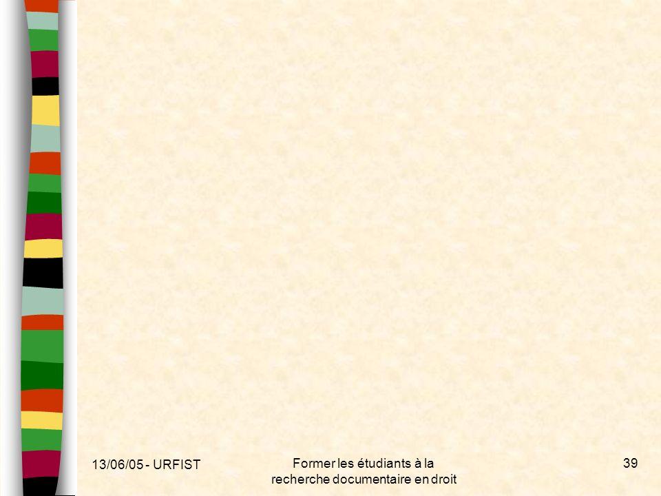 13/06/05 - URFIST Former les étudiants à la recherche documentaire en droit 39
