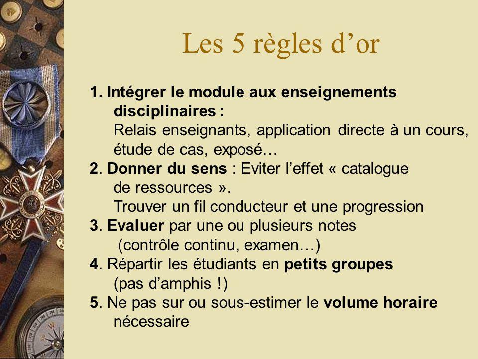 Les 5 règles dor 1. Intégrer le module aux enseignements disciplinaires : Relais enseignants, application directe à un cours, étude de cas, exposé… 2.