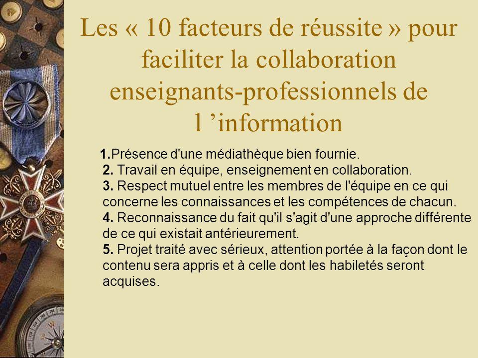 Les « 10 facteurs de réussite » pour faciliter la collaboration enseignants-professionnels de l information 1.Présence d'une médiathèque bien fournie.