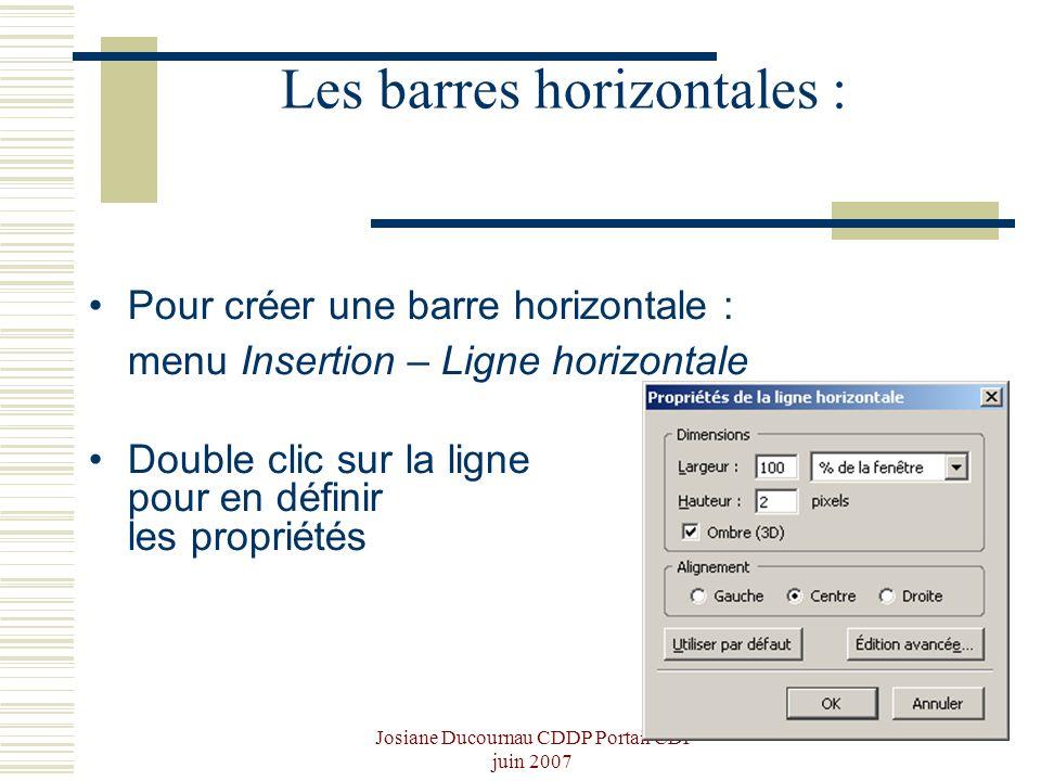 Josiane Ducournau CDDP Portail CDI juin 2007 Les barres horizontales : Pour créer une barre horizontale : menu Insertion – Ligne horizontale Double cl