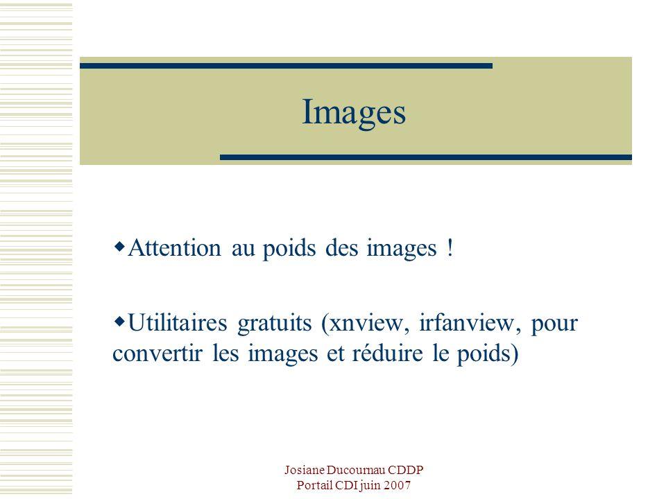 Josiane Ducournau CDDP Portail CDI juin 2007 Images Attention au poids des images ! Utilitaires gratuits (xnview, irfanview, pour convertir les images