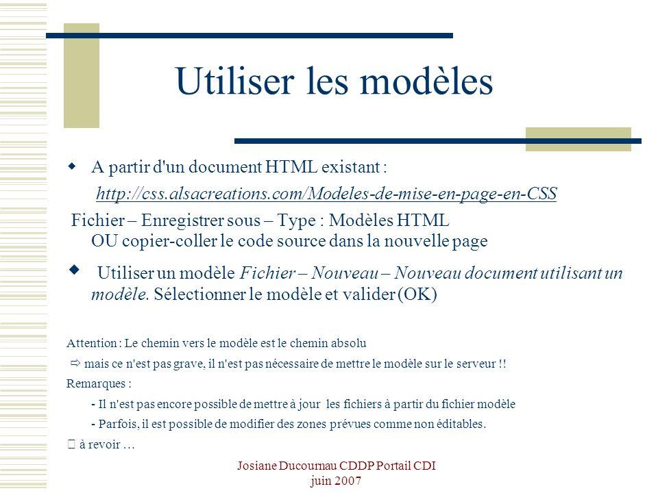 Josiane Ducournau CDDP Portail CDI juin 2007 Utiliser les modèles A partir d'un document HTML existant : http://css.alsacreations.com/Modeles-de-mise-