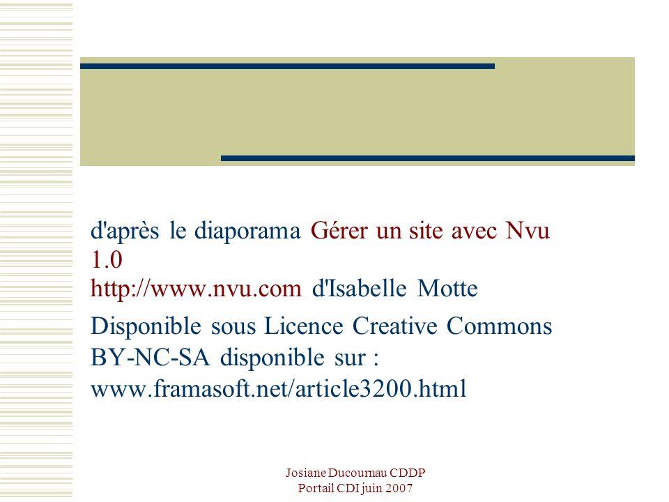 Josiane Ducournau CDDP Portail CDI juin 2007 d'après le diaporama Gérer un site avec Nvu 1.0 http://www.nvu.com d'Isabelle Motte Disponible sous Licen