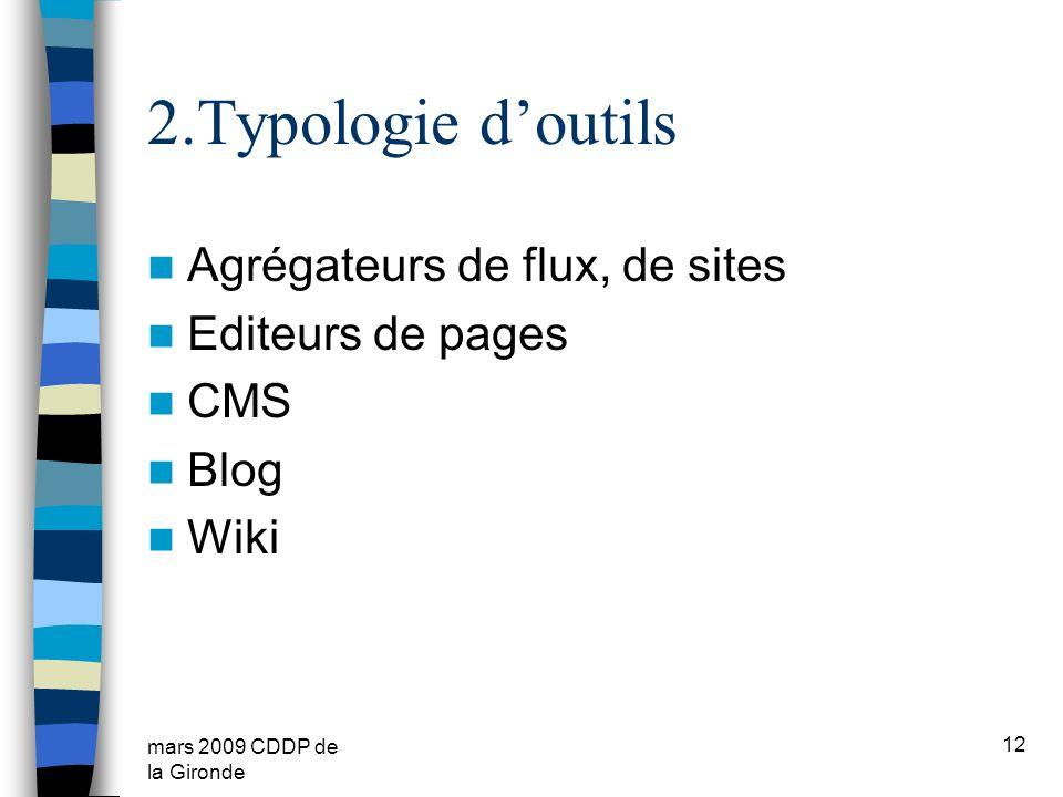 mars 2009 CDDP de la Gironde 2.Typologie doutils Agrégateurs de flux, de sites Editeurs de pages CMS Blog Wiki 12