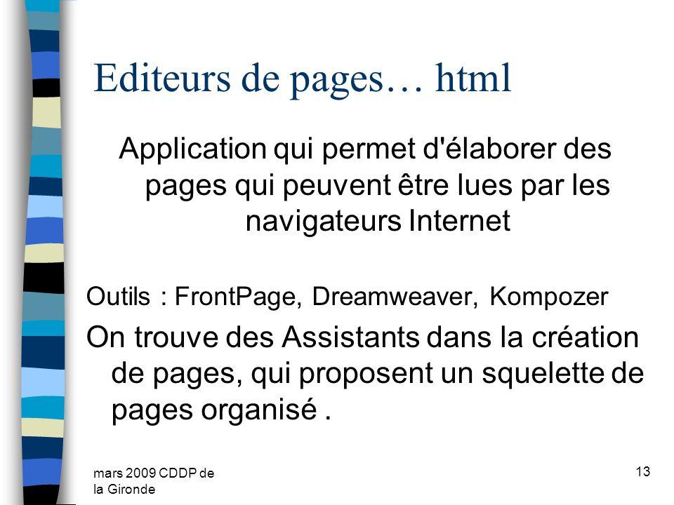 mars 2009 CDDP de la Gironde Editeurs de pages… html Application qui permet d'élaborer des pages qui peuvent être lues par les navigateurs Internet Ou