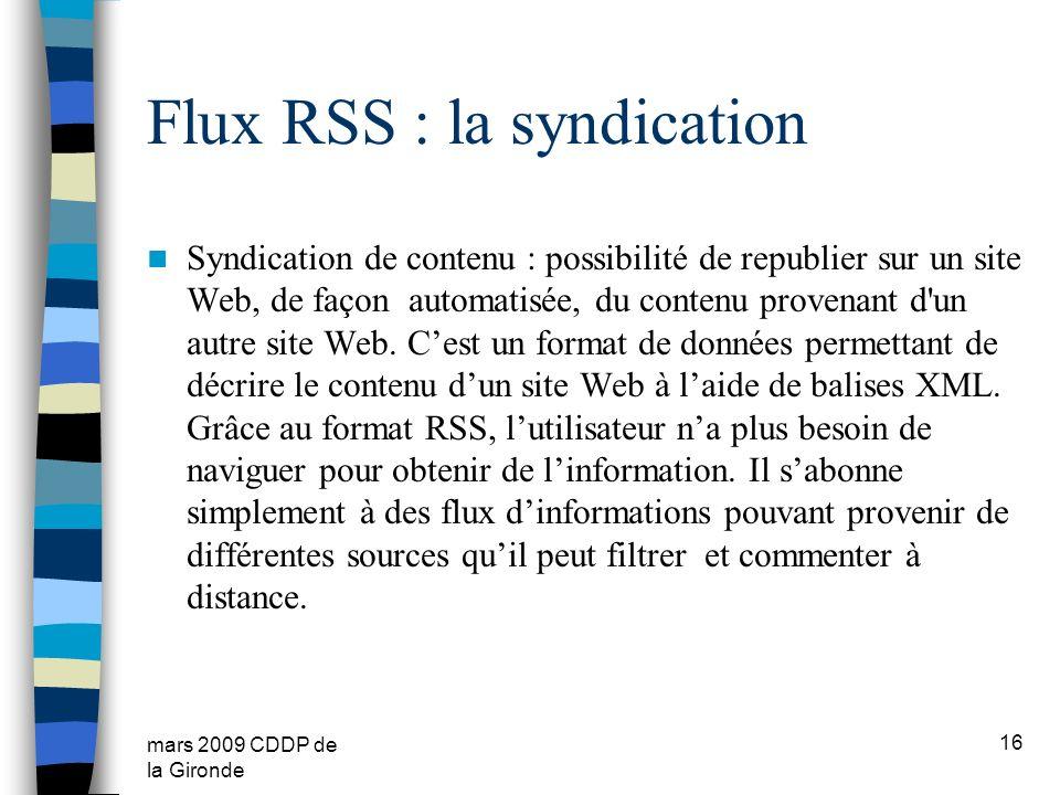 mars 2009 CDDP de la Gironde Flux RSS : la syndication Syndication de contenu : possibilité de republier sur un site Web, de façon automatisée, du con