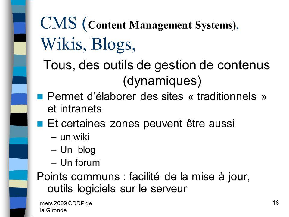 mars 2009 CDDP de la Gironde CMS ( Content Management Systems), Wikis, Blogs, Tous, des outils de gestion de contenus (dynamiques) Permet délaborer de