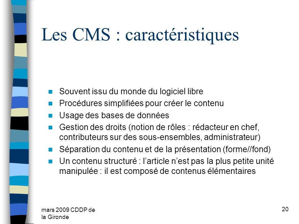 mars 2009 CDDP de la Gironde Les CMS : caractéristiques Souvent issu du monde du logiciel libre Procédures simplifiées pour créer le contenu Usage des