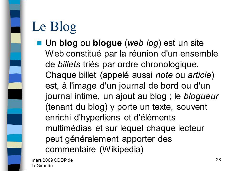 mars 2009 CDDP de la Gironde Le Blog Un blog ou blogue (web log) est un site Web constitué par la réunion d'un ensemble de billets triés par ordre chr