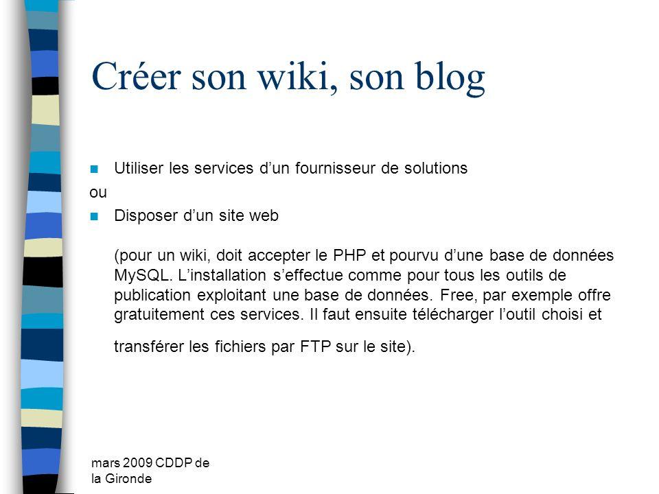 mars 2009 CDDP de la Gironde Créer son wiki, son blog Utiliser les services dun fournisseur de solutions ou Disposer dun site web (pour un wiki, doit