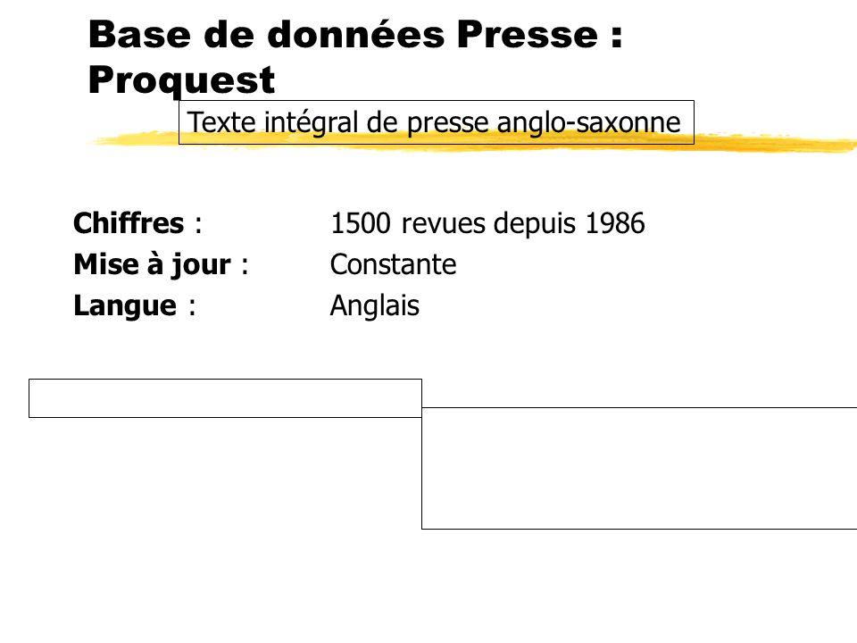 Base de données Presse : Proquest Chiffres : 1500 revues depuis 1986 Mise à jour : Constante Langue : Anglais Texte intégral de presse anglo-saxonne