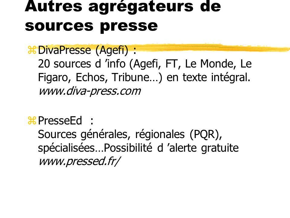 Autres agrégateurs de sources presse zDivaPresse (Agefi) : 20 sources d info (Agefi, FT, Le Monde, Le Figaro, Echos, Tribune…) en texte intégral. www.