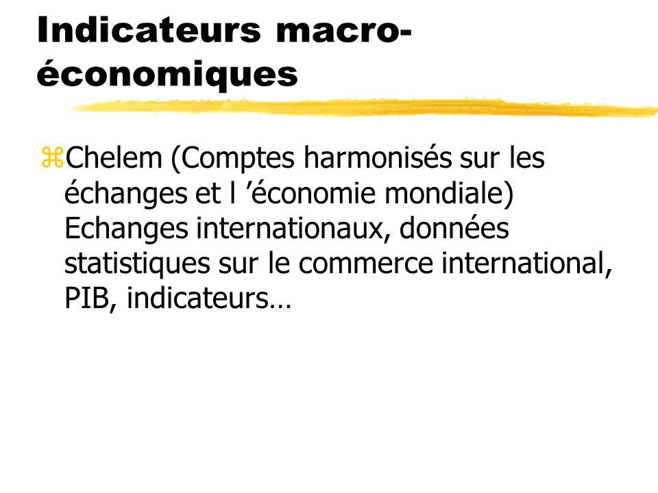 Indicateurs macro- économiques zChelem (Comptes harmonisés sur les échanges et l économie mondiale) Echanges internationaux, données statistiques sur