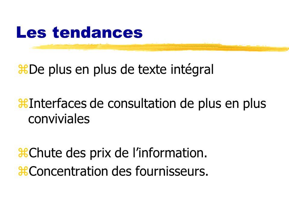 Les tendances zDe plus en plus de texte intégral zInterfaces de consultation de plus en plus conviviales zChute des prix de linformation. zConcentrati