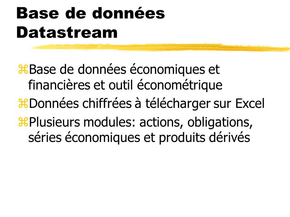 Base de données Datastream zBase de données économiques et financières et outil économétrique zDonnées chiffrées à télécharger sur Excel zPlusieurs mo