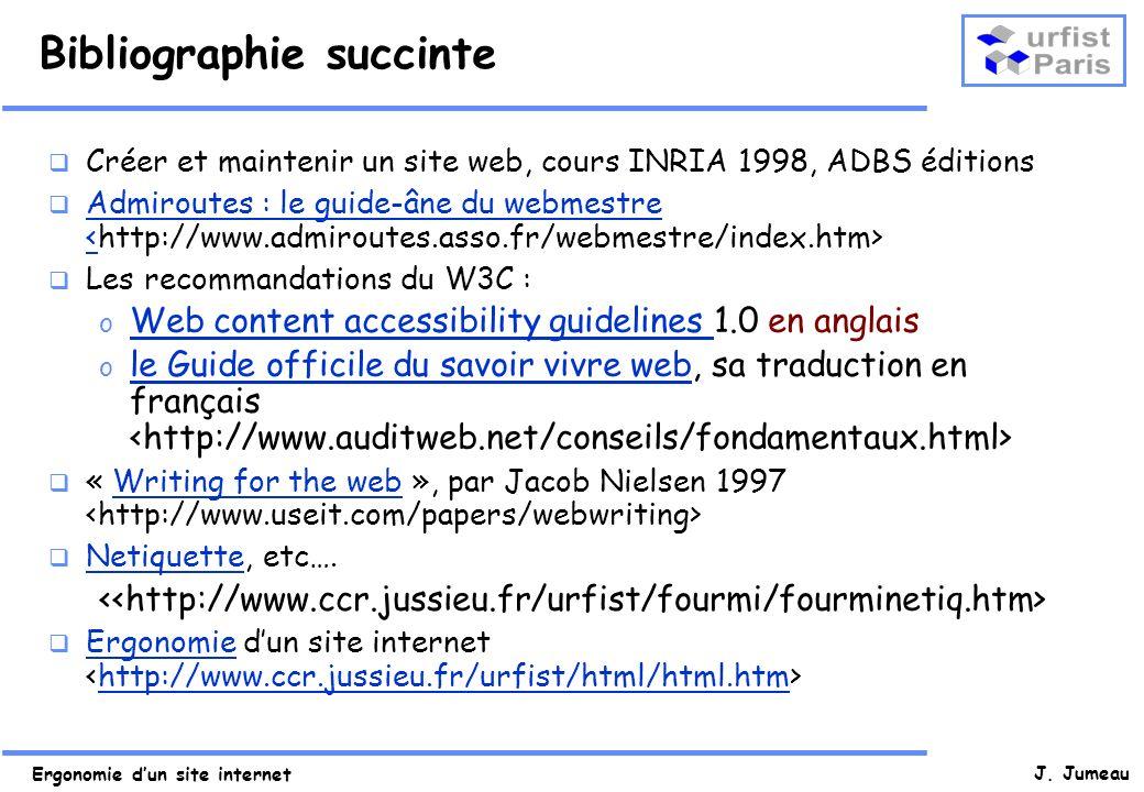 Ergonomie dun site internet J. Jumeau Bibliographie succinte Créer et maintenir un site web, cours INRIA 1998, ADBS éditions Admiroutes : le guide-âne