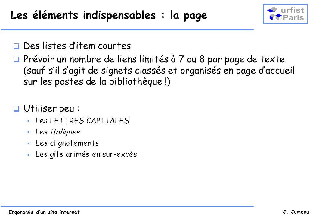 Ergonomie dun site internet J. Jumeau Les éléments indispensables : la page Des listes ditem courtes Prévoir un nombre de liens limités à 7 ou 8 par p