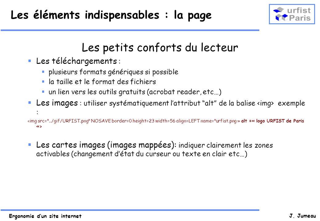 Ergonomie dun site internet J. Jumeau Les éléments indispensables : la page Les petits conforts du lecteur Les téléchargements : plusieurs formats gén