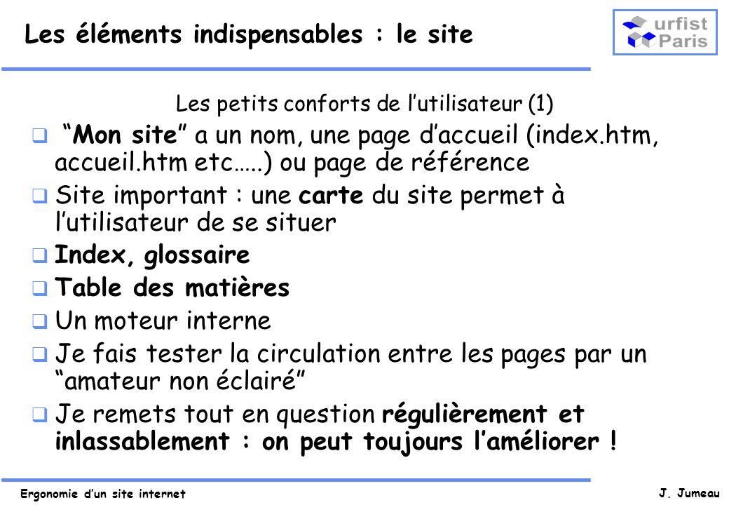 Ergonomie dun site internet J. Jumeau Les éléments indispensables : le site Les petits conforts de lutilisateur (1) Mon site a un nom, une page daccue