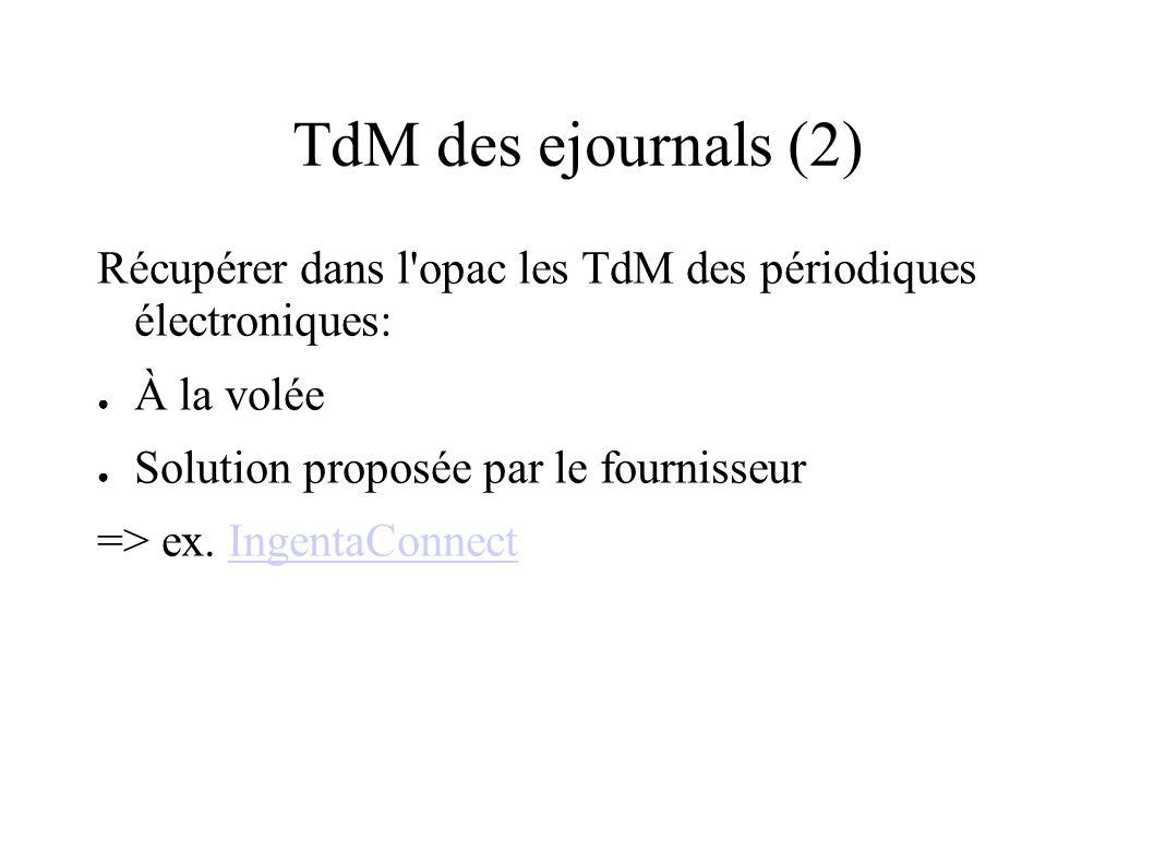TdM des ejournals (2) Récupérer dans l opac les TdM des périodiques électroniques: À la volée Solution proposée par le fournisseur => ex.